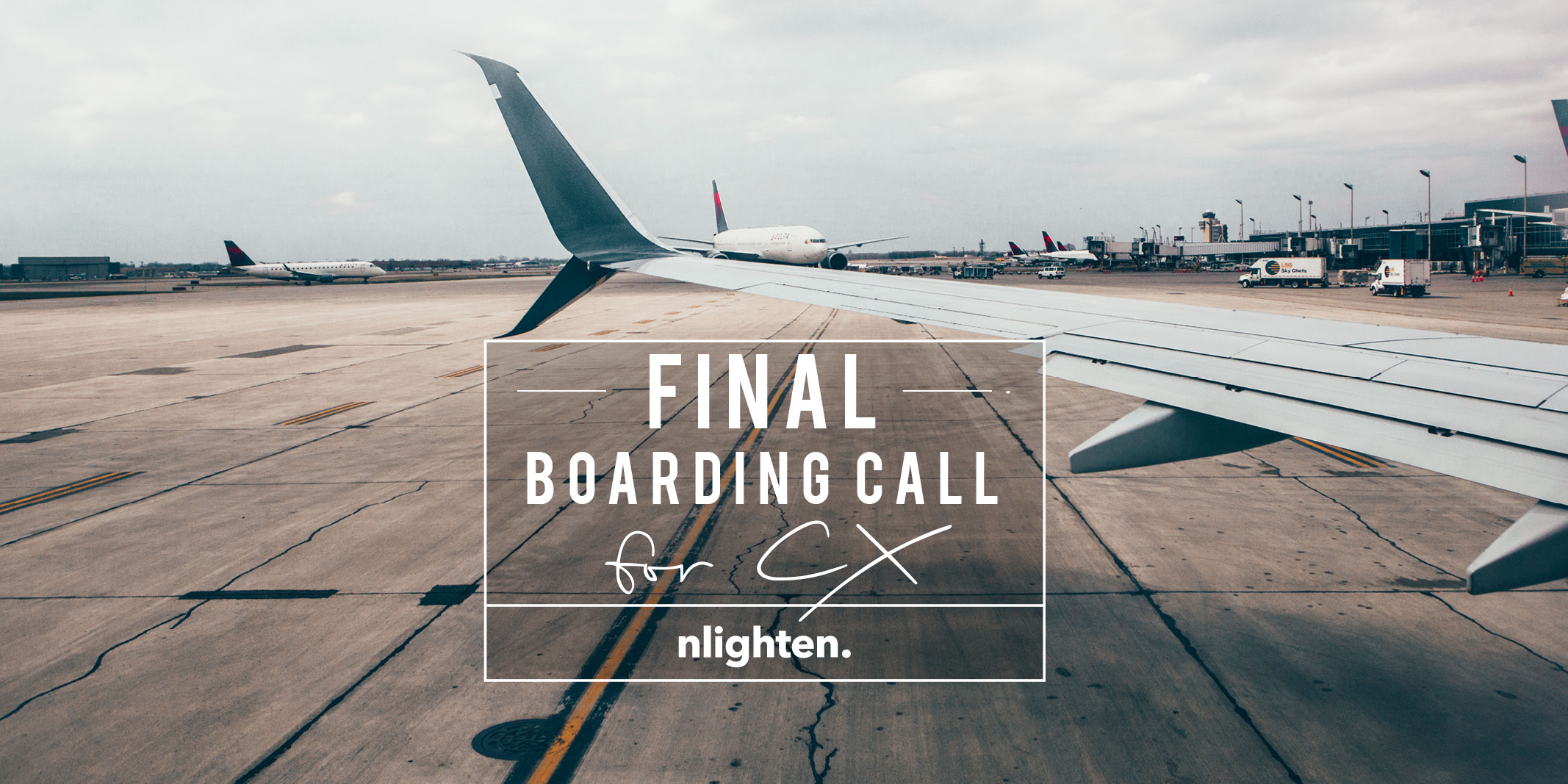 nlighten Blog_Final Boarding Call for CX _18 May 2017